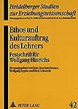img - for Ethos und Kulturauftrag des Lehrers: Festschrift f r Wolfgang Hinrichs (Heidelberger Studien zur Erziehungswissenschaft) (German Edition) book / textbook / text book