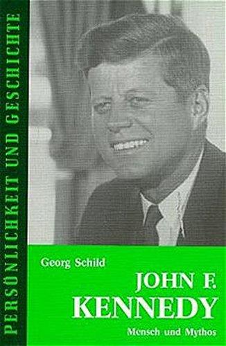 John F. Kennedy: Mensch und Mythos (Persönlichkeit und Geschichte)