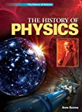 The History of Physics, Anne Rooney, 1448872294