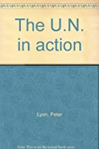 The U.N. in action by Peter Lyon