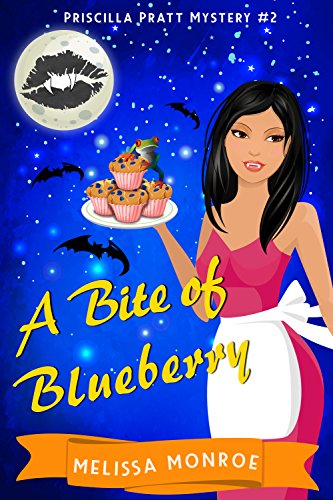 A Bite of Blueberry: A Vampire & Baking Paranormal Cozy Mystery (Priscilla Pratt Mystery Book 2) by [Monroe, Melissa]