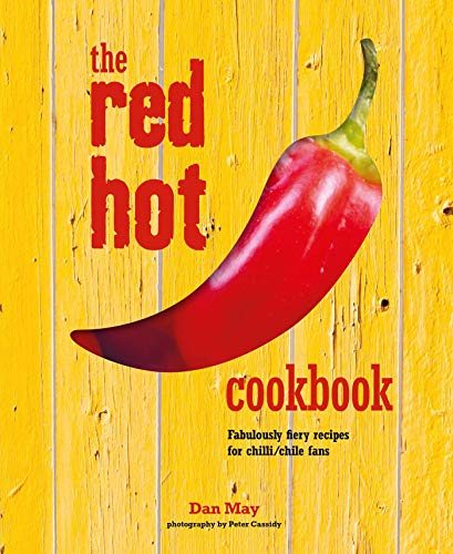 The Red Hot Cookbook: Fabulously fiery recipes for spicey food by Dan May