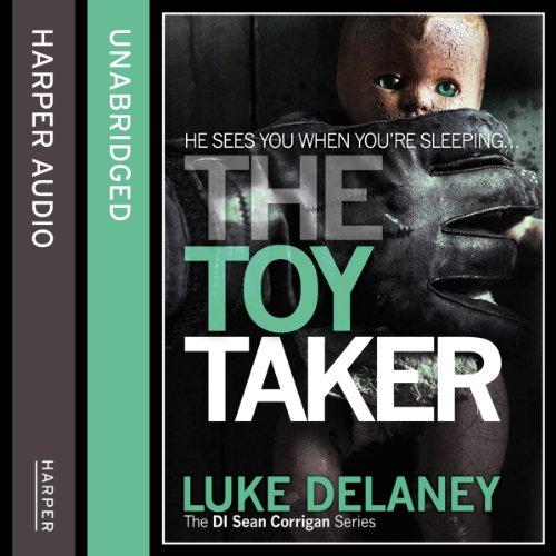 The Toy Taker: DI Sean Corrigan, Book 3 (Unabridged)