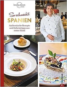 Spanisch kochen: So schmeckt Spanien. Authentische Rezepte und ...
