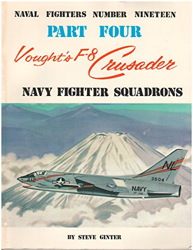 Vought's F-8 Crusader: Naval Fighters Number Nineteen Part Four Navy Fighter Squadrons