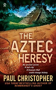 The Aztec Heresy (Signet Novel) by [Christopher, Paul]