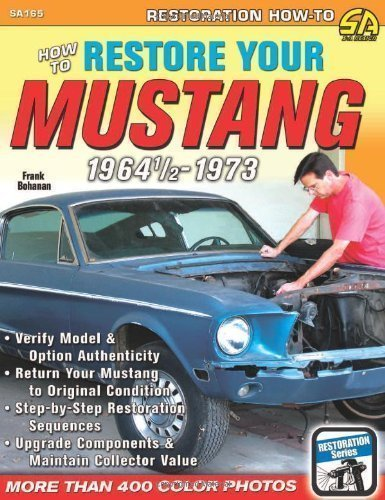 Mustang 1965 Restoration (How to Restore Your Mustang 1964.5-1973 (Restoration How to) by Frank Bohanan published by S-A Design (2012))