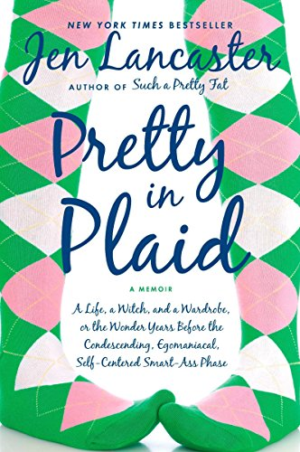 Pretty in Plaid: A Life, A Witch, and a Wardrobe, or, the Wonder Years Before the Condescending, Egomaniacal, Self-Centered Smart-Ass (Childhood Plaid)