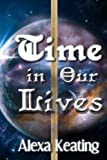 Time in Our Lives, Alexa Keating, 1494445794
