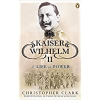 Kaiser Wilhelm II: A Life in Power