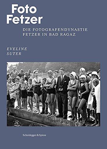 Foto Fetzer: Die Fotografendynastie Fetzer in Bad Ragaz