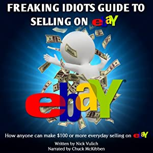 Freaking Idiots Guide to Selling on eBay Audiobook