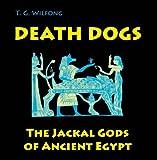Death Dogs: The Jackal Gods of Ancient Egypt (Kelsey Museum Publication)