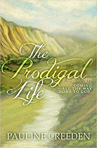 The Prodigal Life: Coming all the way home to God