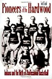 img - for Pioneers of the Hardwood: Indiana and the Birth of Professional Basketball book / textbook / text book