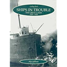 Ships in Trouble: The Great Lakes, 1850-1930 (Looking Back) by Skip Gillham (2009-08-02)