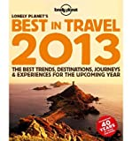 img - for Lonely Planet's Best in Travel 2013 (General Reference) by Brett Atkinson (2012-11-01) book / textbook / text book