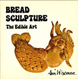 img - for Bread Sculpture: The Edible Art book / textbook / text book