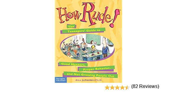 How Rude!: The Teenagers' Guide to Good Manners, Proper Behavior ...