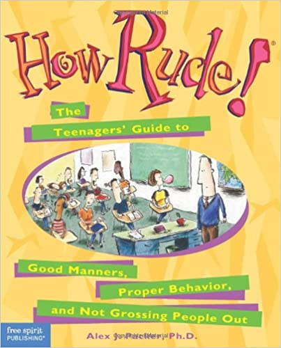 Proper Behaviour and Not Grossing People Out How Rude! The Teenagers Guide to Good Manners