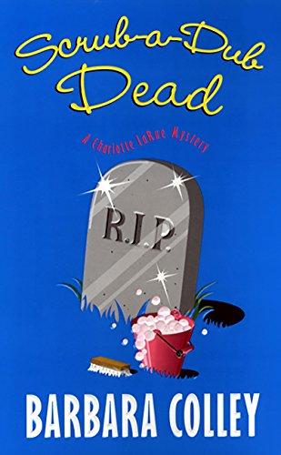 Scrub-a-dub Dead (A Charlotte LaRue Mystery Book 6)