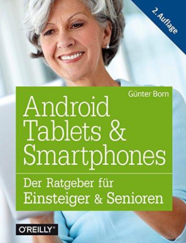 Android Tablets und Smartphones: Der Ratgeber für Einsteiger und Senioren (German Edition)
