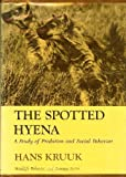 Spotted Hyena: A Study of Predation and Social Behaviour (Wildlife behavior and ecology)