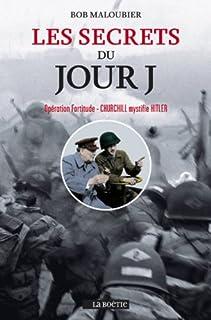 Les secrets du jour J : opération Fortitude, Churchill mystifie Hitler, Maloubier, Bob