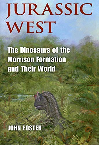 Jurassic West: The Dinosaurs of the Morrison Formation and Their World (Life of the Past)