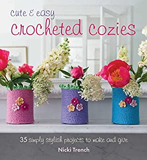 Book Cover: Cute and Easy Crocheted Cozies: 35 simply stylish projects to make and give