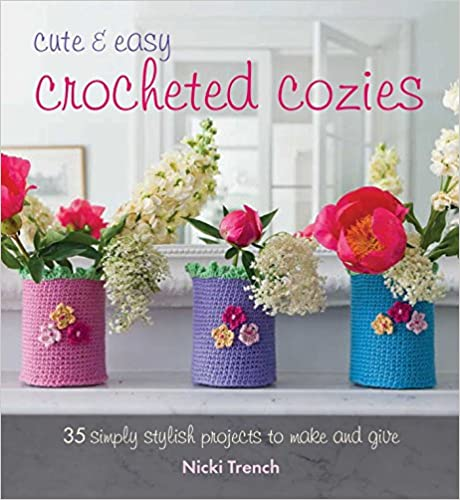 Book Cute and Easy Crocheted Cozies: 35 simply stylish projects to make and give