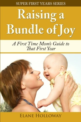 Raising a Bundle of Joy: A First Time Mom's Guide to That First Year (Super First Years) (Volume (Bundle Of Joy Maternity)
