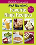 Bob Warden's Favorite Ninja Recipes (Best of the Best Presents)