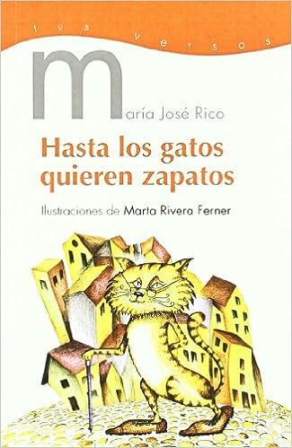 Hasta los gatos quieren zapatos (Tus versos): Amazon.es: María José Rico Pedrazo, Marta Rivera Ferner: Libros