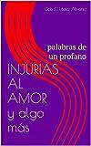 INJURIAS AL AMOR y algo más: palabras de un profano (Spanish Edition)