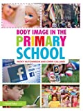 Body Image in the Primary School, Hutchinson, Nicky and Calland, Chris, 0415561906