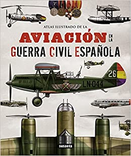 Atlas Ilustrado De La Aviación En La Guerra Civil Española: Amazon ...