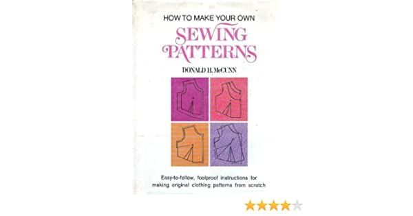 How To Make Your Own Sewing Patterns Donald H Mccunn 9780805511000