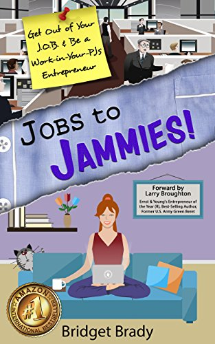 Jobs to Jammies!: Get Out of Your J.O.B. & Be a Work-in-Your-PJs Entrepreneur