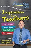 chicken soup for teachers - Chicken Soup for the Soul: Inspiration for Teachers: 101 Stories about How You Make a Difference