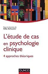 L'étude de cas en psychologie clinique: 4 approches théoriques
