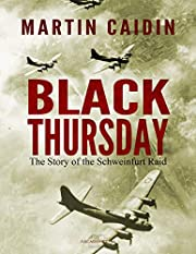 Black Thursday: The Story of the Schweinfurt Raid