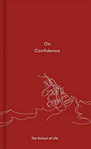 On Confidence: A thought-provoking essay that teaches us that confidence is not innate, but a skill that can be learnt. (Essay Books)