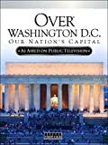 Over Washington D.C.: Our Nation's Capital