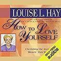 How to Love Yourself Hörbuch von Louise L. Hay Gesprochen von: Louise L. Hay
