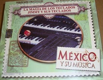 Jimmy Y Sus Teclados - Mexico Y Su Musica: La Magia De Los Teclados Jimmy Y Sus Teclados - Amazon.com Music