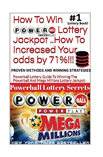 HOW TO WIN POWERBALL LOTTERY JACKPOT ..How TO Increase Your odds by 71%: How TO Increase Your odds by 71%: Proven Methods and Secrets To Winning ... Cash ... Mega ... Lottery  (MEGA MILLIONS AWAITS)