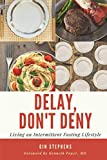 Books : Delay, Don't Deny: Living an Intermittent Fasting Lifestyle