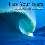 Guided Meditation to Face Your Fears: Be Brave, Phobias, Freedom From Fear, Silent Meditation, Self Help Hypnosis & Wellness | Val Gosselin