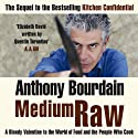 Medium Raw: A Bloody Valentine to the World of Food and the People Who Cook Audiobook by Anthony Bourdain Narrated by Anthony Bourdain